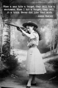 Annie Oakley had a few things to say about shooting well.